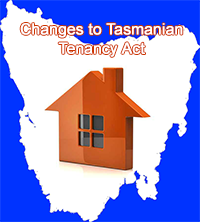 Changes to Tasmanian Tenancies Act